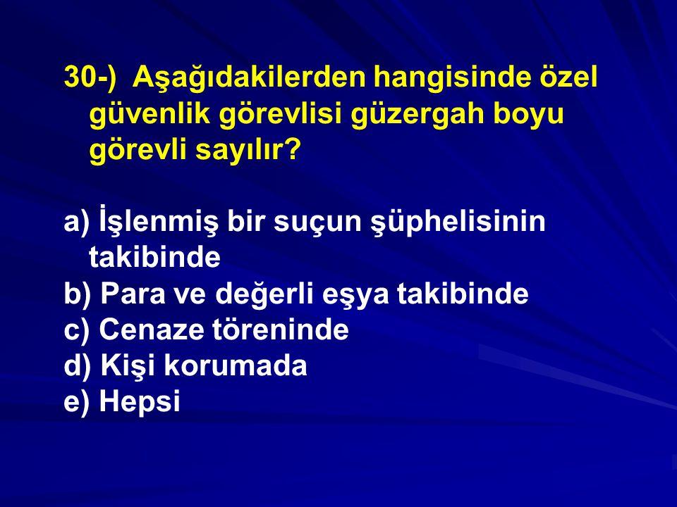 30-) Aşağıdakilerden hangisinde özel güvenlik görevlisi güzergah boyu görevli sayılır