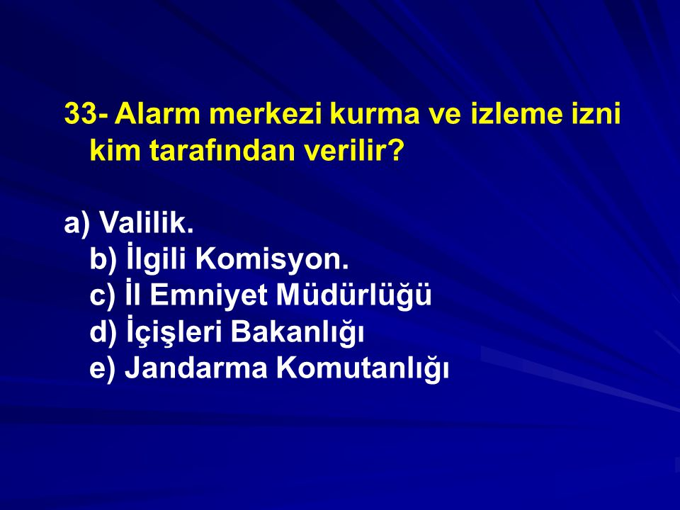33- Alarm merkezi kurma ve izleme izni kim tarafından verilir