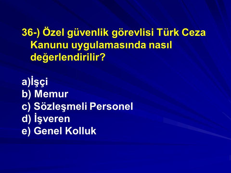 36-) Özel güvenlik görevlisi Türk Ceza Kanunu uygulamasında nasıl değerlendirilir