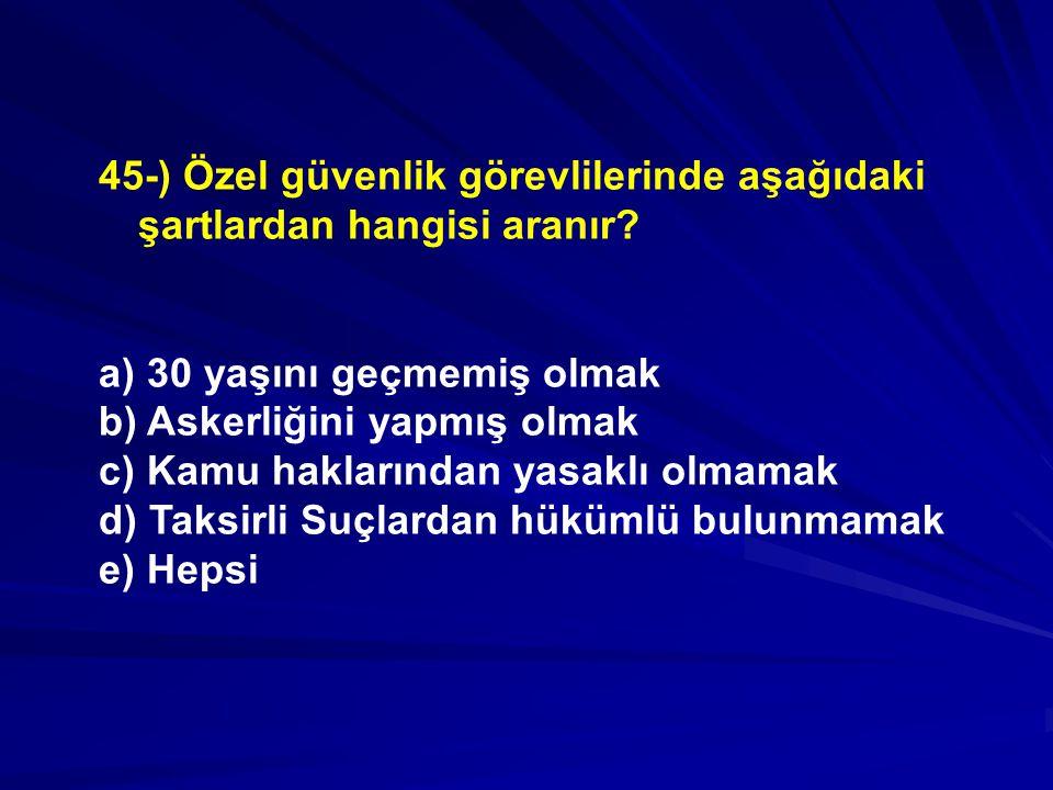 45-) Özel güvenlik görevlilerinde aşağıdaki şartlardan hangisi aranır