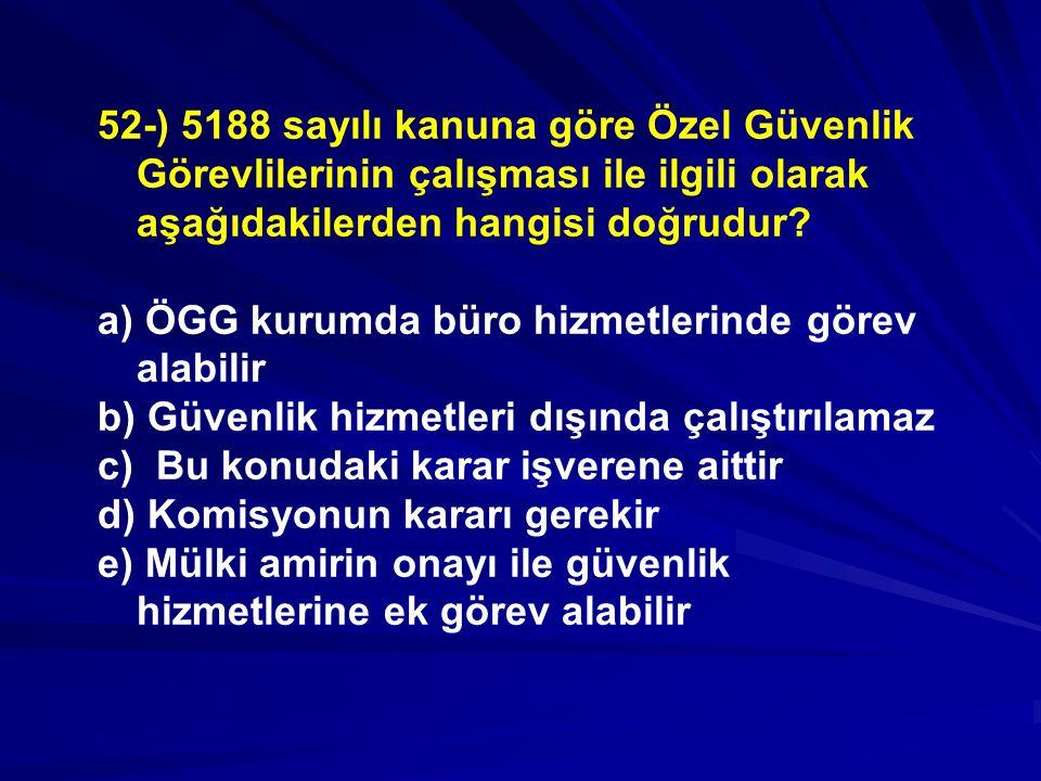 52-) 5188 sayılı kanuna göre Özel Güvenlik Görevlilerinin çalışması ile ilgili olarak aşağıdakilerden hangisi doğrudur