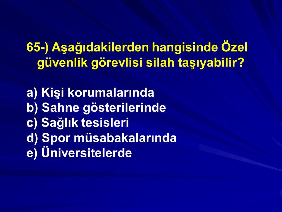 65-) Aşağıdakilerden hangisinde Özel güvenlik görevlisi silah taşıyabilir