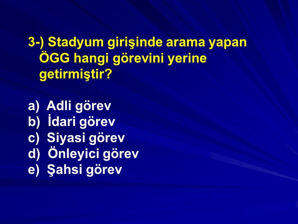 3-) Stadyum girişinde arama yapan ÖGG hangi görevini yerine getirmiştir
