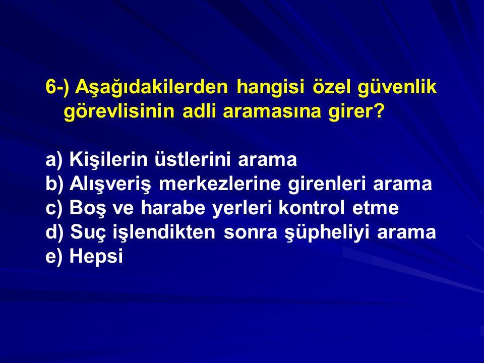 6-) Aşağıdakilerden hangisi özel güvenlik görevlisinin adli aramasına girer