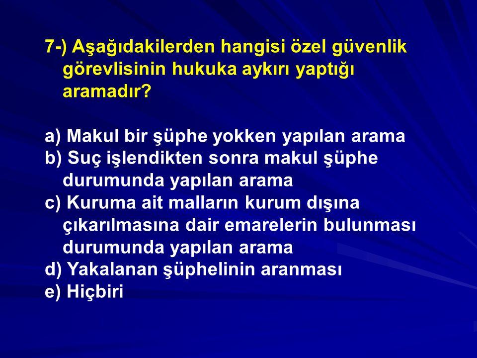 7-) Aşağıdakilerden hangisi özel güvenlik görevlisinin hukuka aykırı yaptığı aramadır