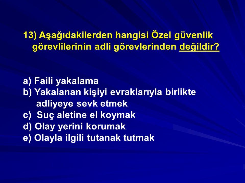 13) Aşağıdakilerden hangisi Özel güvenlik görevlilerinin adli görevlerinden değildir