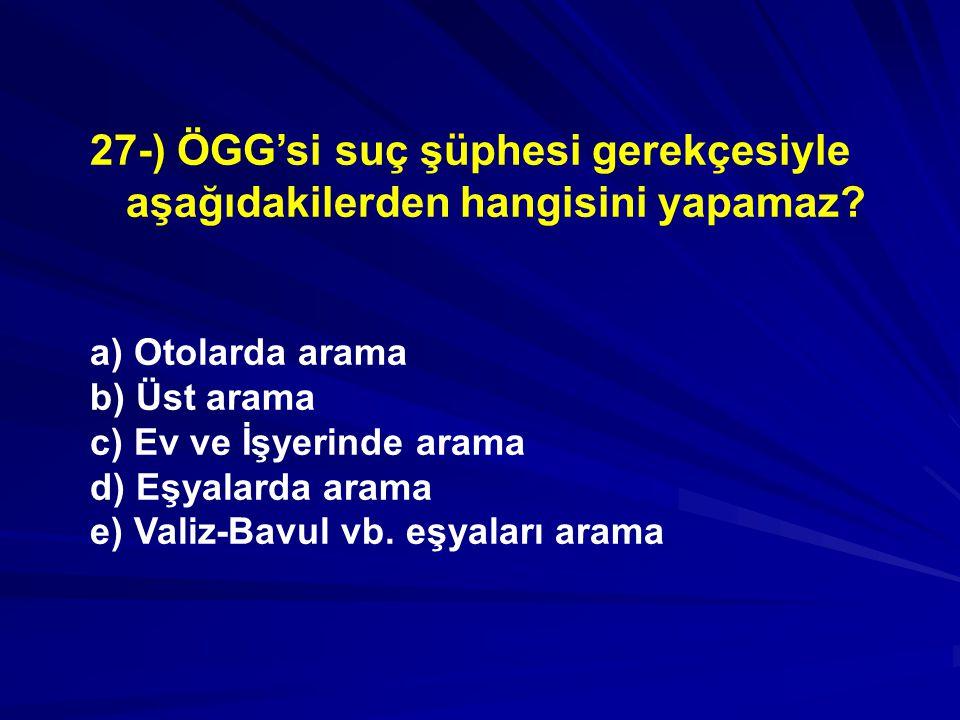 27-) ÖGG'si suç şüphesi gerekçesiyle aşağıdakilerden hangisini yapamaz