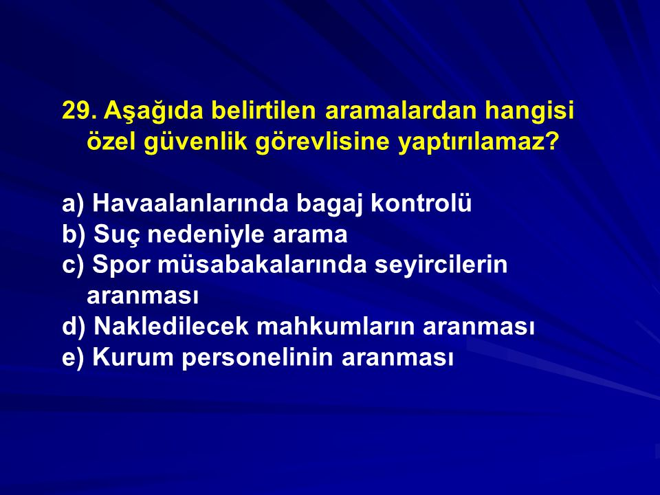 29. Aşağıda belirtilen aramalardan hangisi özel güvenlik görevlisine yaptırılamaz