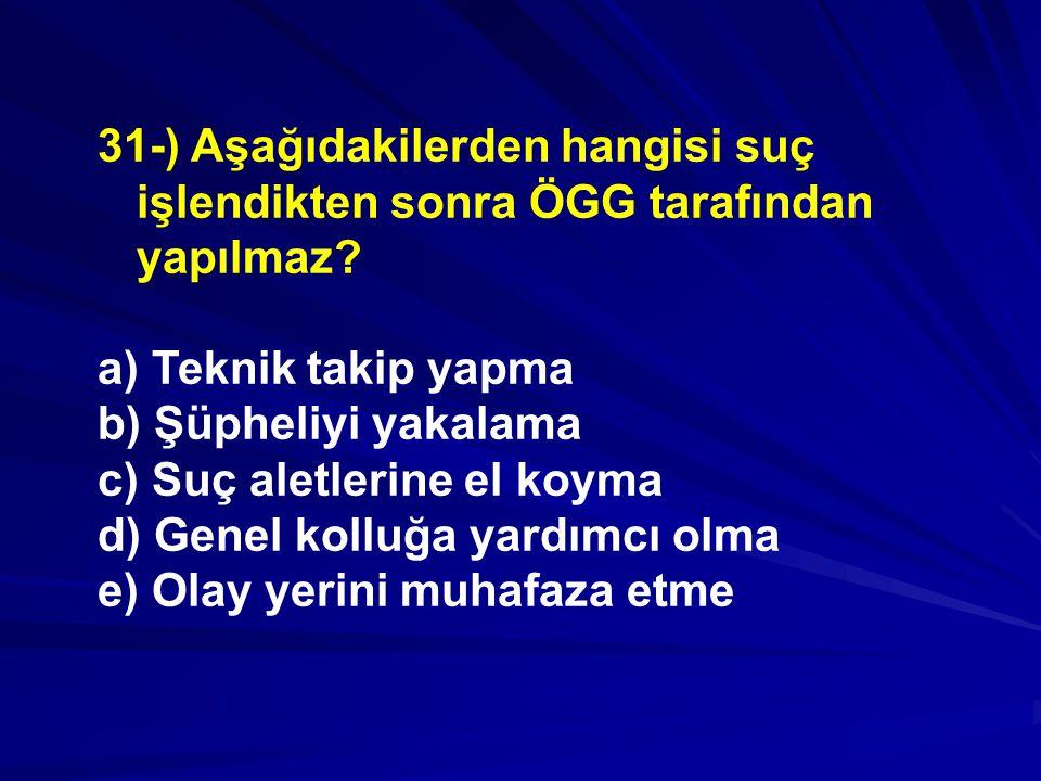 31-) Aşağıdakilerden hangisi suç işlendikten sonra ÖGG tarafından yapılmaz