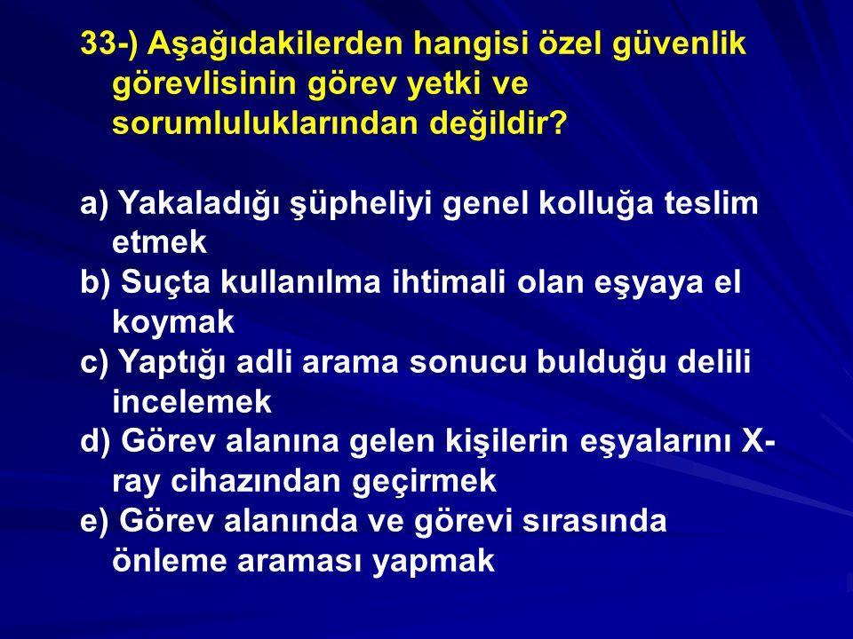 33-) Aşağıdakilerden hangisi özel güvenlik görevlisinin görev yetki ve sorumluluklarından değildir