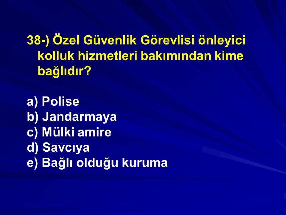 38-) Özel Güvenlik Görevlisi önleyici kolluk hizmetleri bakımından kime bağlıdır