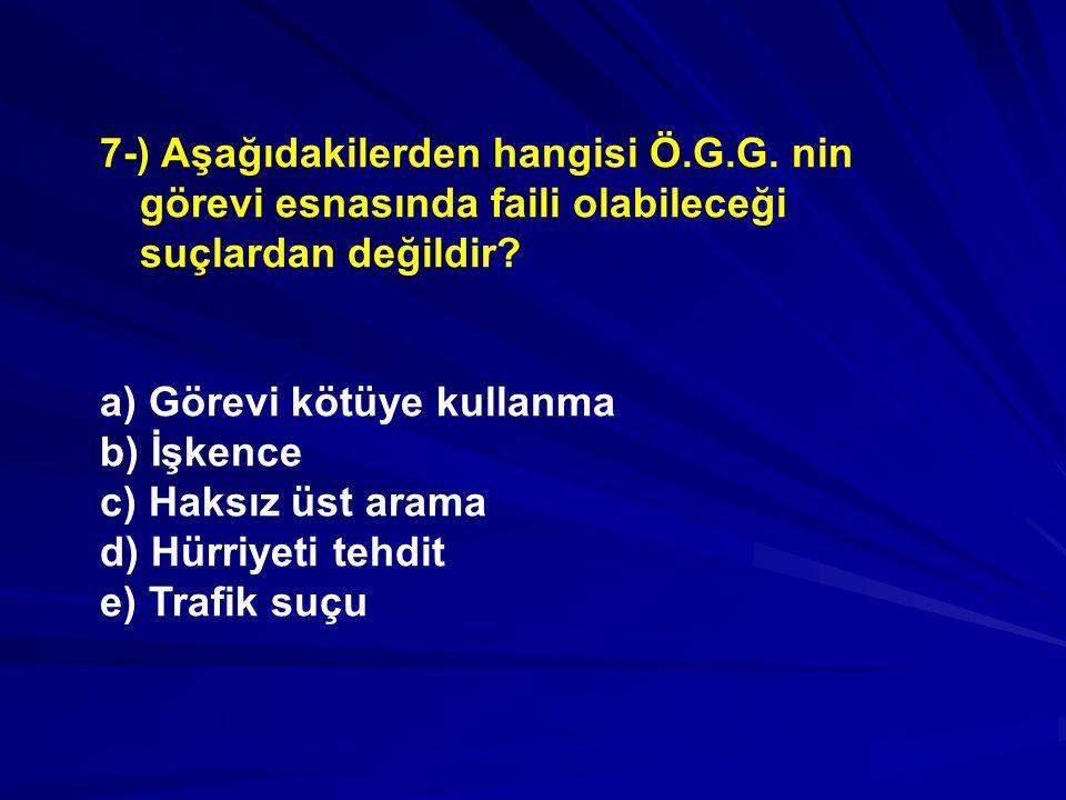 7-) Aşağıdakilerden hangisi Ö. G. G