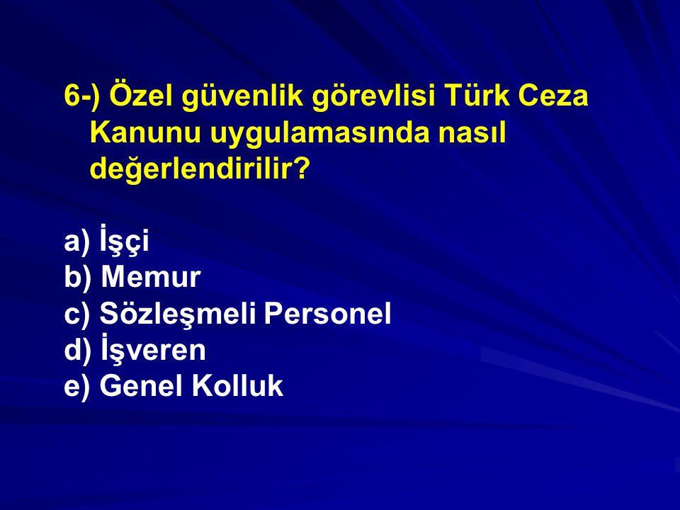 6-) Özel güvenlik görevlisi Türk Ceza Kanunu uygulamasında nasıl değerlendirilir