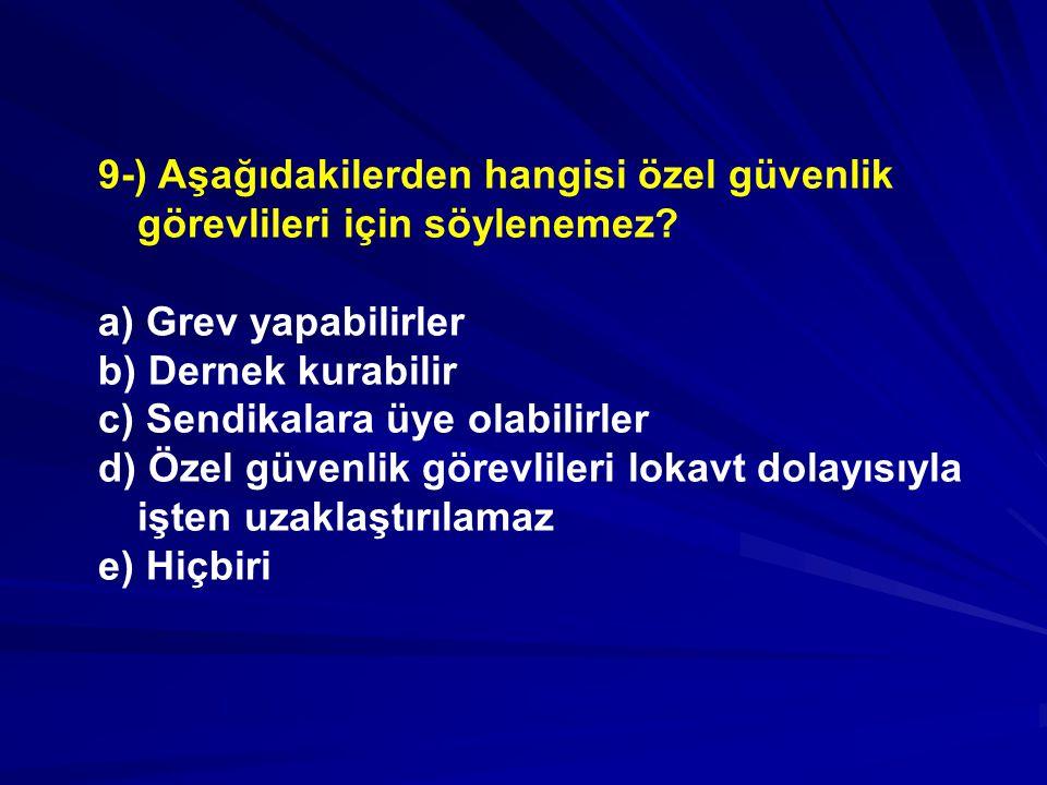 9-) Aşağıdakilerden hangisi özel güvenlik görevlileri için söylenemez
