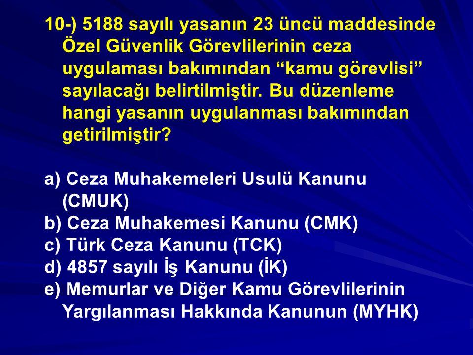 10-) 5188 sayılı yasanın 23 üncü maddesinde Özel Güvenlik Görevlilerinin ceza uygulaması bakımından kamu görevlisi sayılacağı belirtilmiştir. Bu düzenleme hangi yasanın uygulanması bakımından getirilmiştir