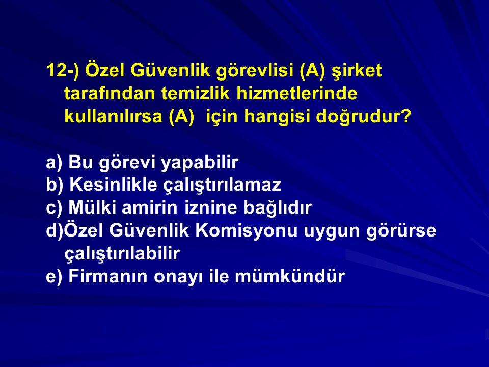 12-) Özel Güvenlik görevlisi (A) şirket tarafından temizlik hizmetlerinde kullanılırsa (A) için hangisi doğrudur
