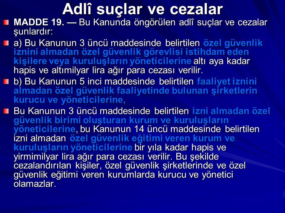 Adlî suçlar ve cezalar MADDE 19. — Bu Kanunda öngörülen adlî suçlar ve cezalar şunlardır: