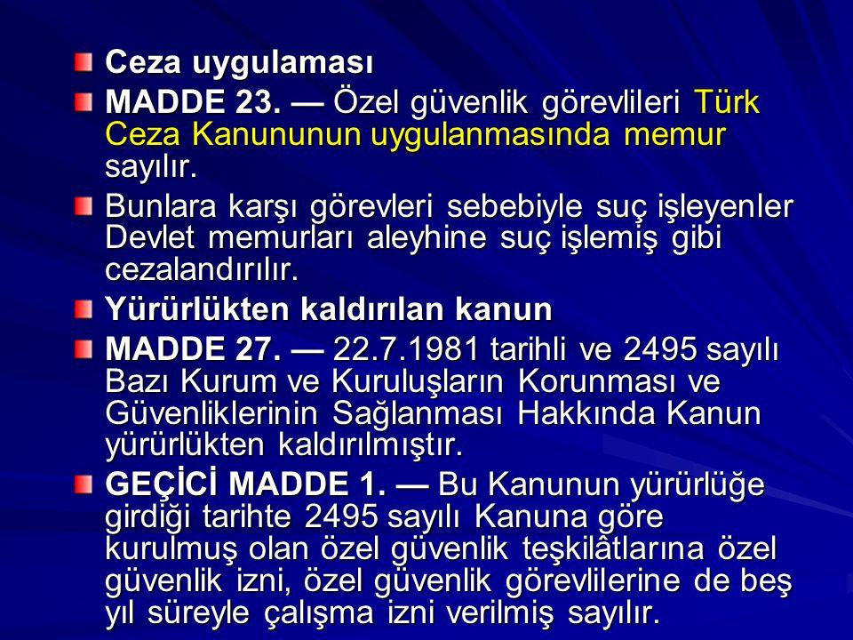 Ceza uygulaması MADDE 23. — Özel güvenlik görevlileri Türk Ceza Kanununun uygulanmasında memur sayılır.