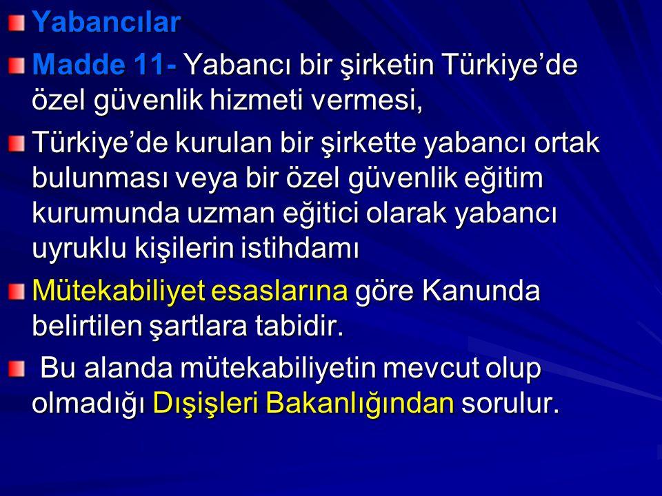 Yabancılar Madde 11- Yabancı bir şirketin Türkiye'de özel güvenlik hizmeti vermesi,