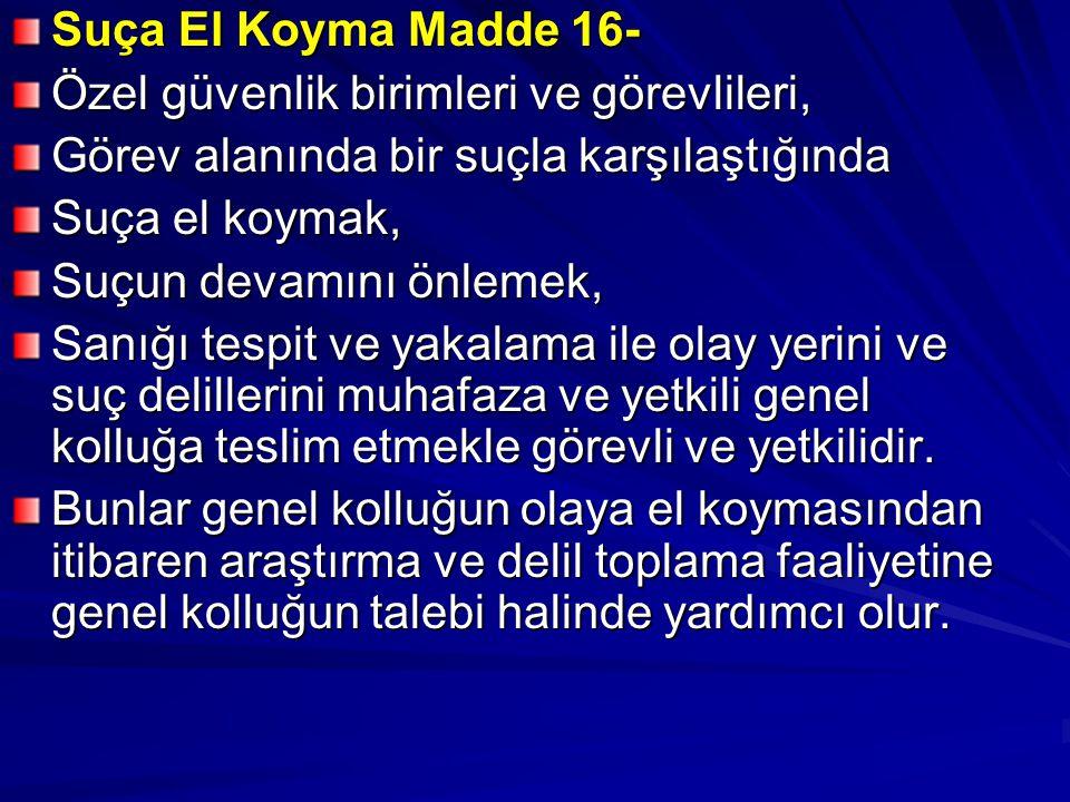 Suça El Koyma Madde 16- Özel güvenlik birimleri ve görevlileri, Görev alanında bir suçla karşılaştığında.