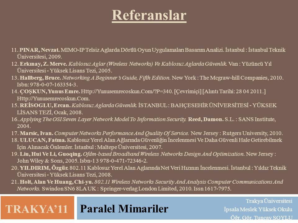 Referanslar 11. PINAR, Nevzat. MIMO-IP Telsiz Aglarda Dörtlü Oyun Uygulamaları Basarım Analizi. İstanbul : İstanbul Teknik Üniversitesi, 2009.