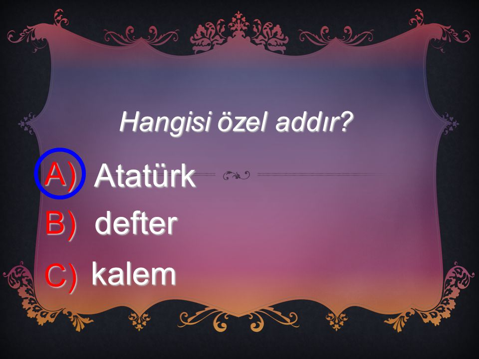 Hangisi özel addır A) Atatürk B) defter C) kalem