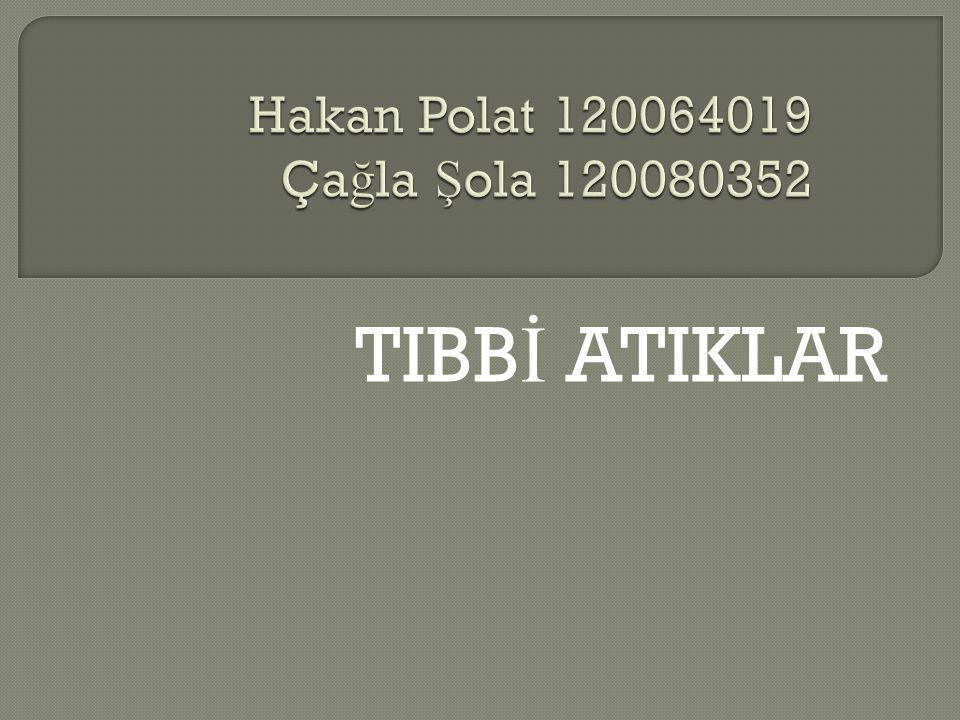 Hakan Polat 120064019 Çağla Şola 120080352 TIBBİ ATIKLAR