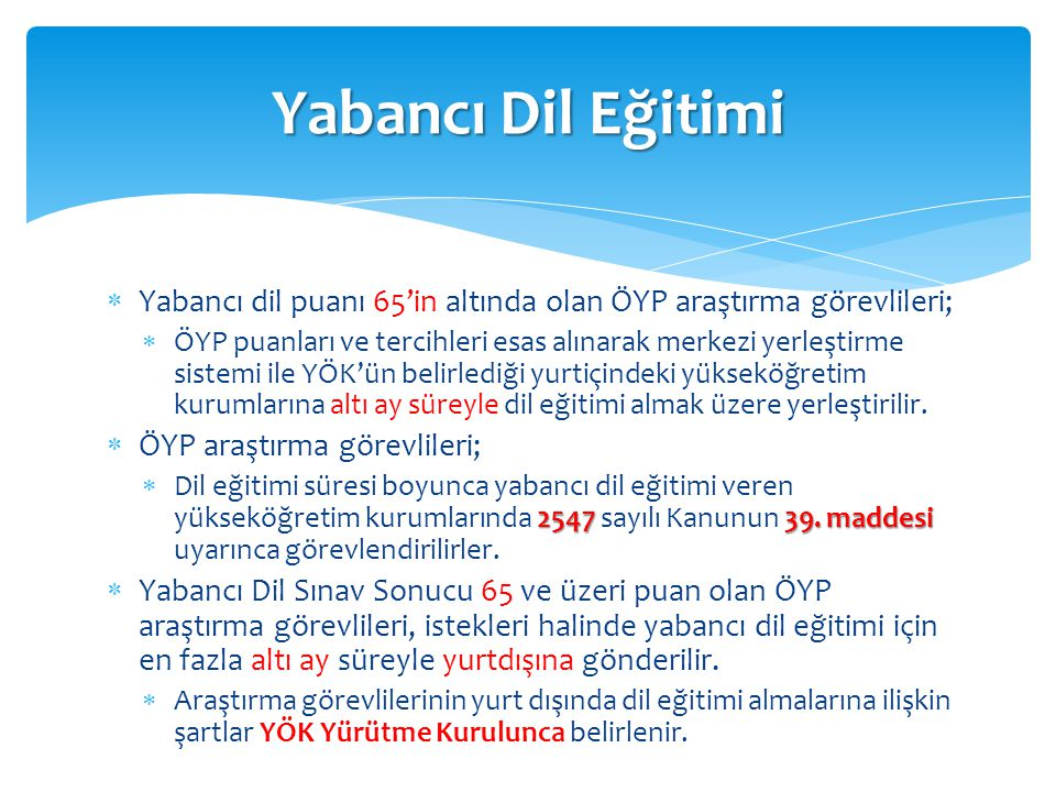 Yabancı Dil Eğitimi Yabancı dil puanı 65'in altında olan ÖYP araştırma görevlileri;