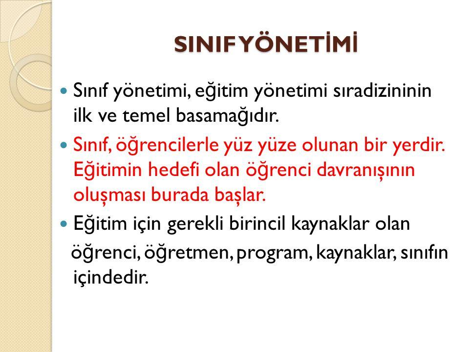 SINIF YÖNETİMİ Sınıf yönetimi, eğitim yönetimi sıradizininin ilk ve temel basamağıdır.