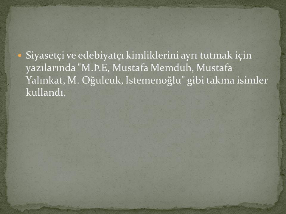 Siyasetçi ve edebiyatçı kimliklerini ayrı tutmak için yazılarında M.Þ.E, Mustafa Memduh, Mustafa Yalınkat, M.