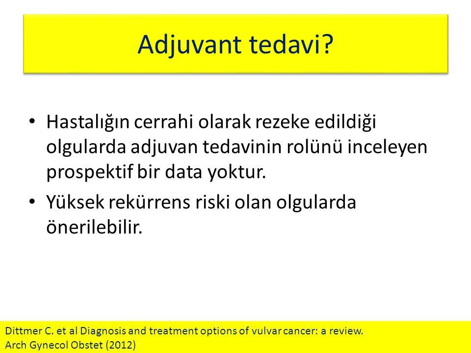 Adjuvant tedavi Hastalığın cerrahi olarak rezeke edildiği olgularda adjuvan tedavinin rolünü inceleyen prospektif bir data yoktur.
