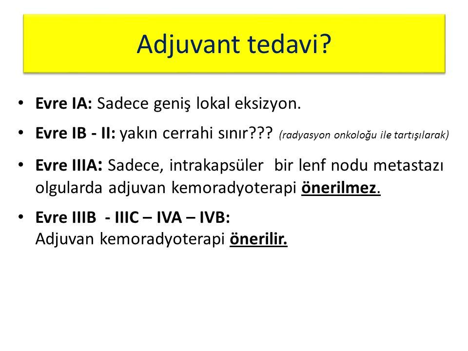 Adjuvant tedavi Evre IA: Sadece geniş lokal eksizyon.