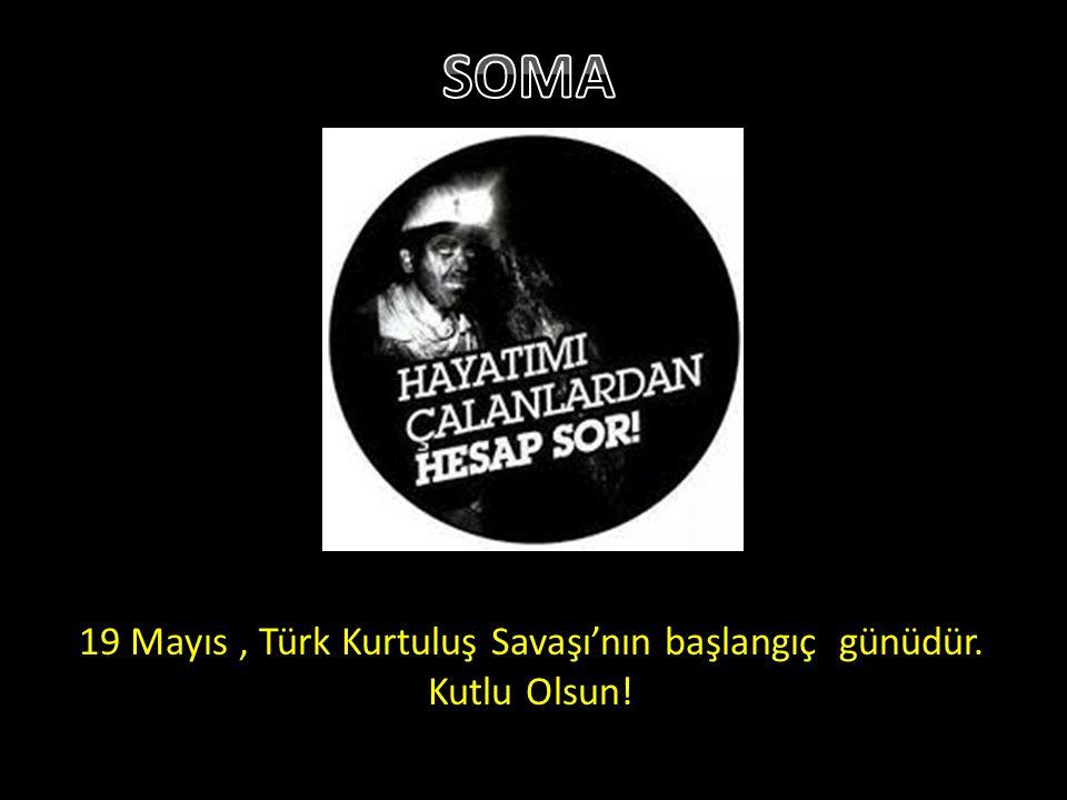 19 Mayıs , Türk Kurtuluş Savaşı'nın başlangıç günüdür.