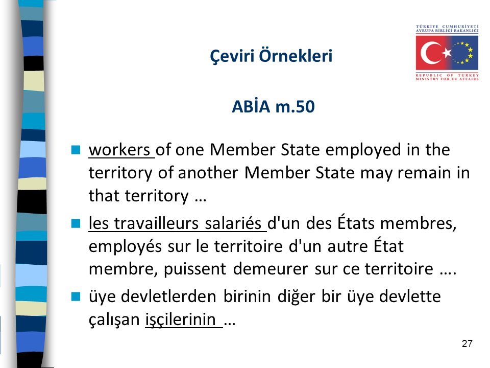 Çeviri Örnekleri ABİA m.50. workers of one Member State employed in the territory of another Member State may remain in that territory …