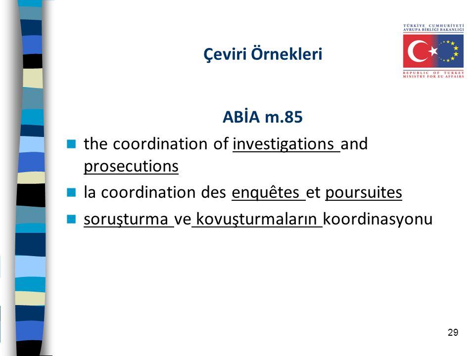 Çeviri Örnekleri ABİA m.85. the coordination of investigations and prosecutions. la coordination des enquêtes et poursuites.