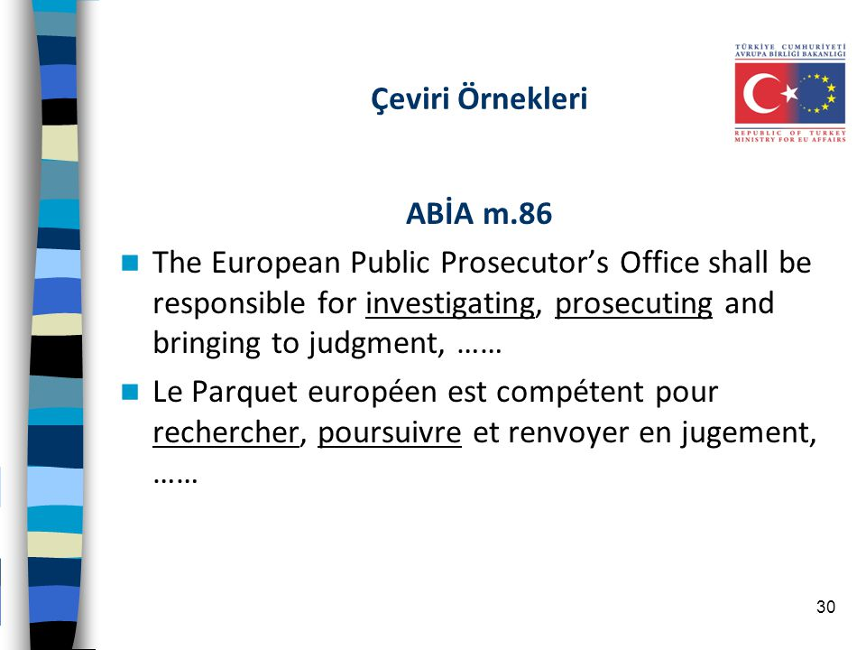 Çeviri Örnekleri ABİA m.86. The European Public Prosecutor's Office shall be responsible for investigating, prosecuting and bringing to judgment, ……