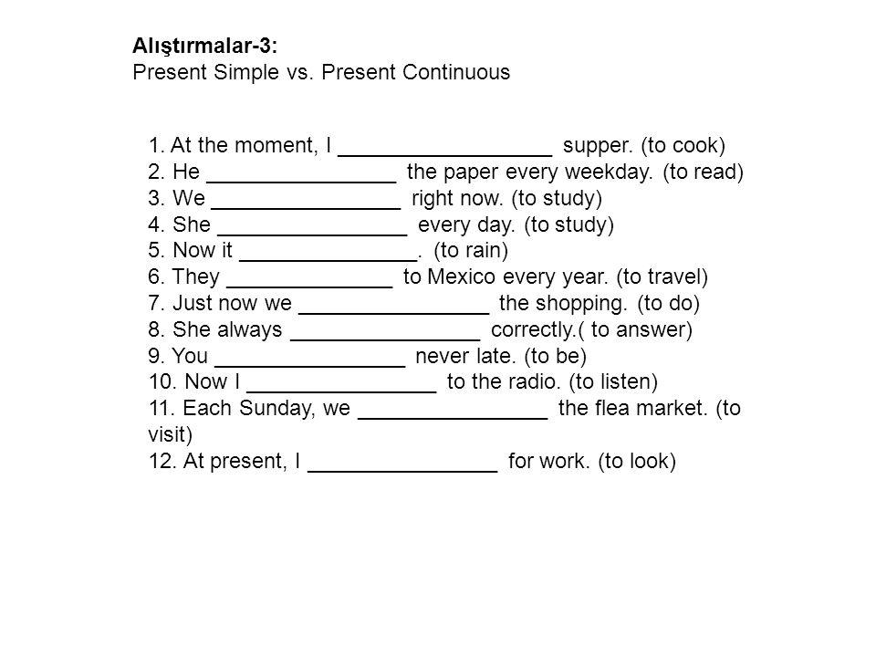 Alıştırmalar-3: Present Simple vs. Present Continuous.