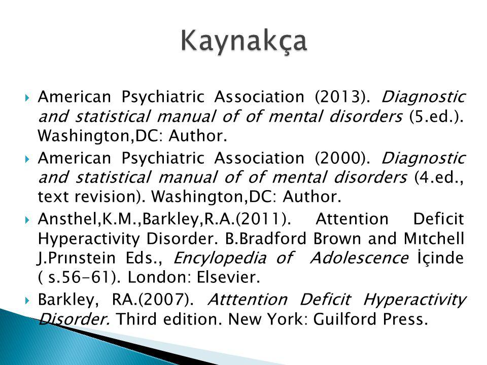 Kaynakça American Psychiatric Association (2013). Diagnostic and statistical manual of of mental disorders (5.ed.). Washington,DC: Author.