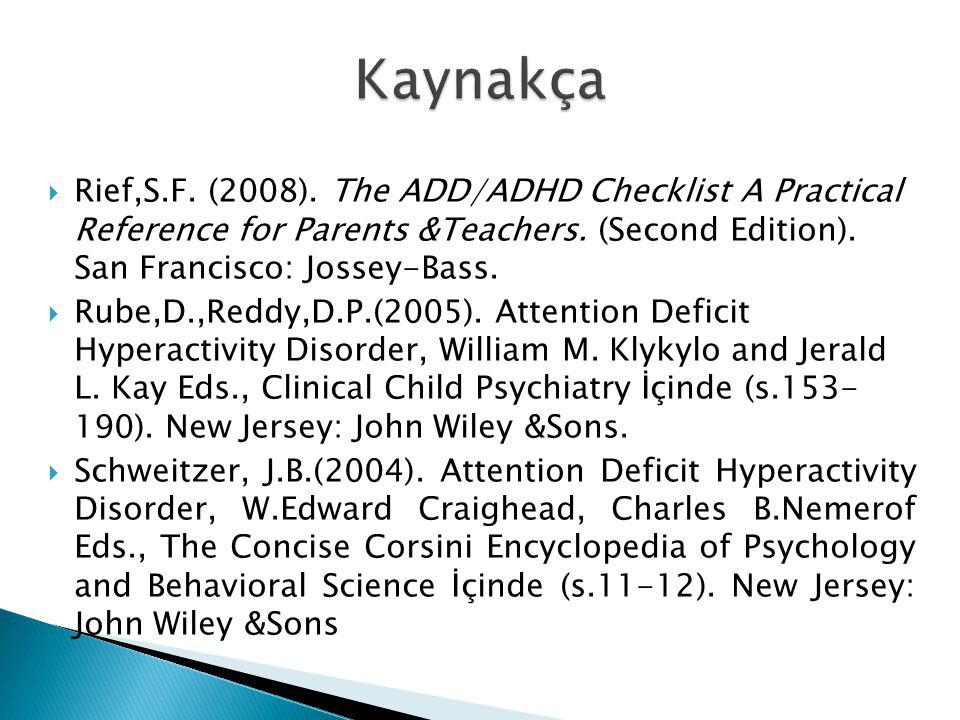Kaynakça Rief,S.F. (2008). The ADD/ADHD Checklist A Practical Reference for Parents &Teachers. (Second Edition). San Francisco: Jossey-Bass.