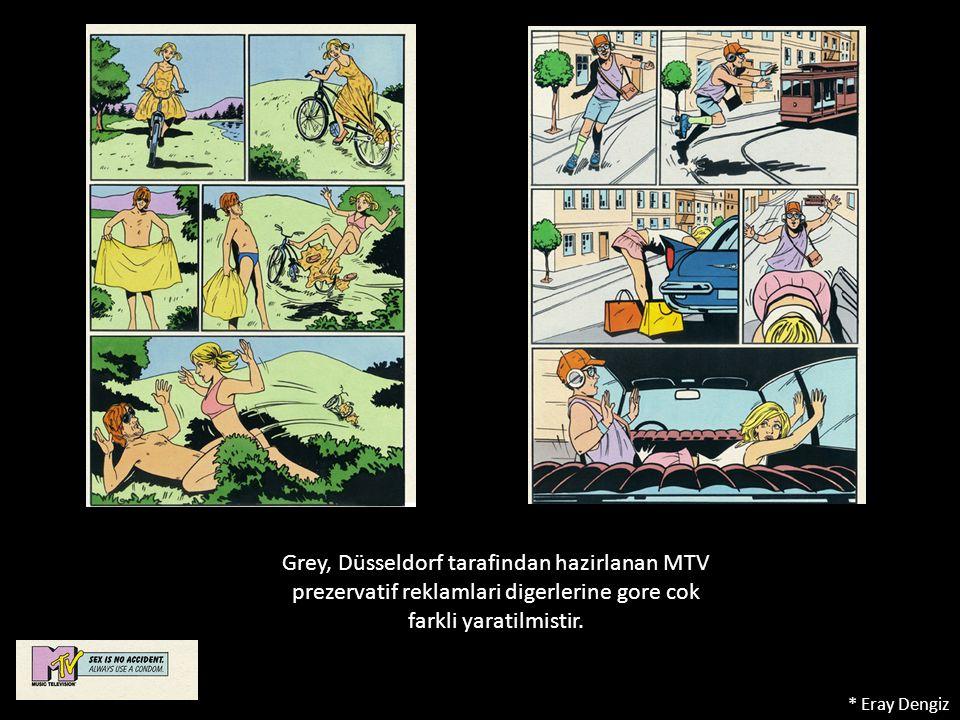 Grey, Düsseldorf tarafindan hazirlanan MTV prezervatif reklamlari digerlerine gore cok farkli yaratilmistir.