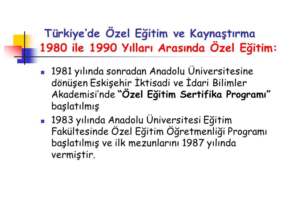 Türkiye'de Özel Eğitim ve Kaynaştırma 1980 ile 1990 Yılları Arasında Özel Eğitim: