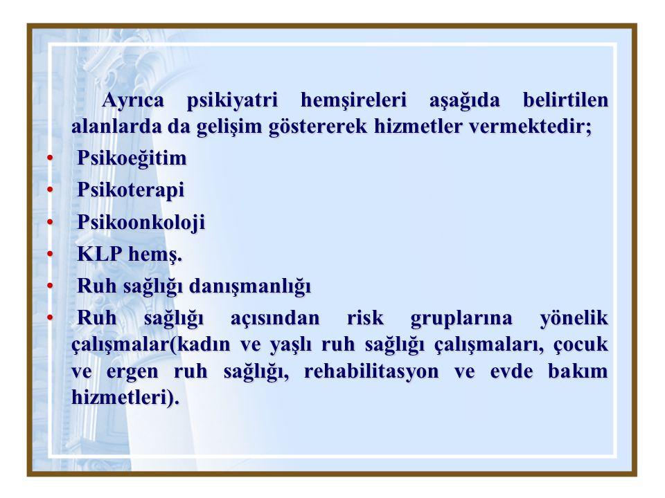 Ayrıca psikiyatri hemşireleri aşağıda belirtilen alanlarda da gelişim göstererek hizmetler vermektedir;