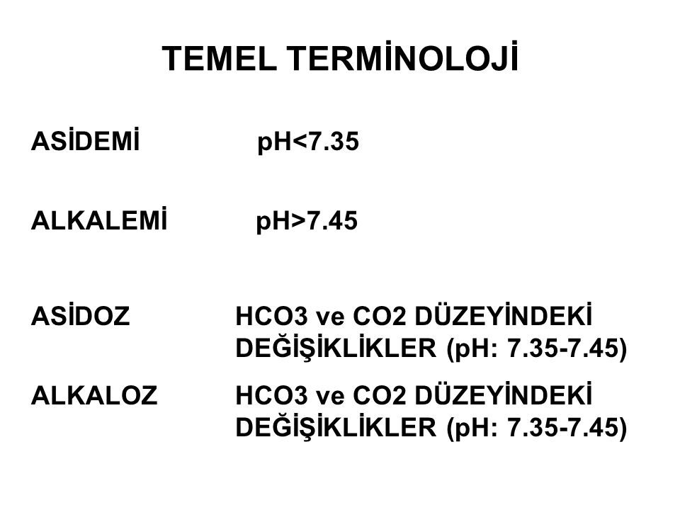 TEMEL TERMİNOLOJİ ASİDEMİ pH<7.35 ALKALEMİ pH>7.45
