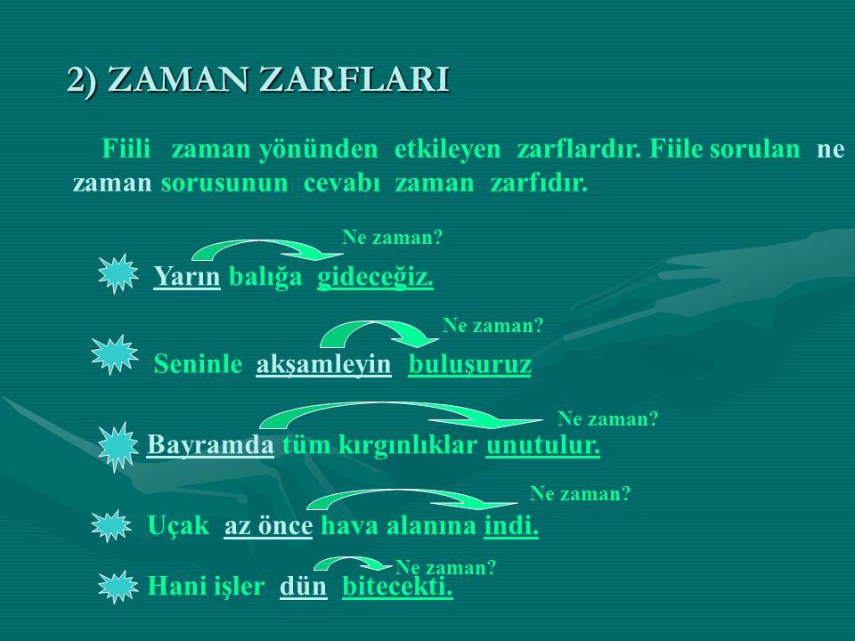 2) ZAMAN ZARFLARI Fiili zaman yönünden etkileyen zarflardır. Fiile sorulan ne zaman sorusunun cevabı zaman zarfıdır.