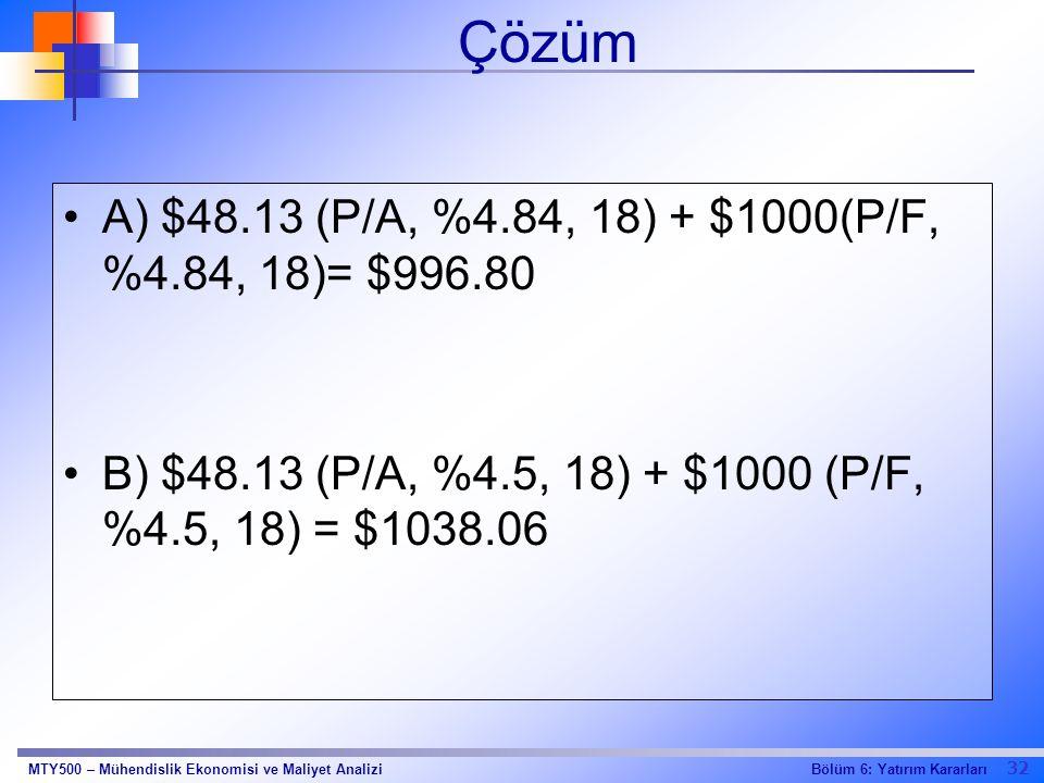 Çözüm A) $48.13 (P/A, %4.84, 18) + $1000(P/F, %4.84, 18)= $996.80