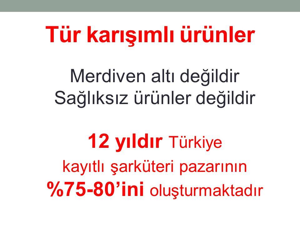 Tür karışımlı ürünler 12 yıldır Türkiye %75-80'ini oluşturmaktadır