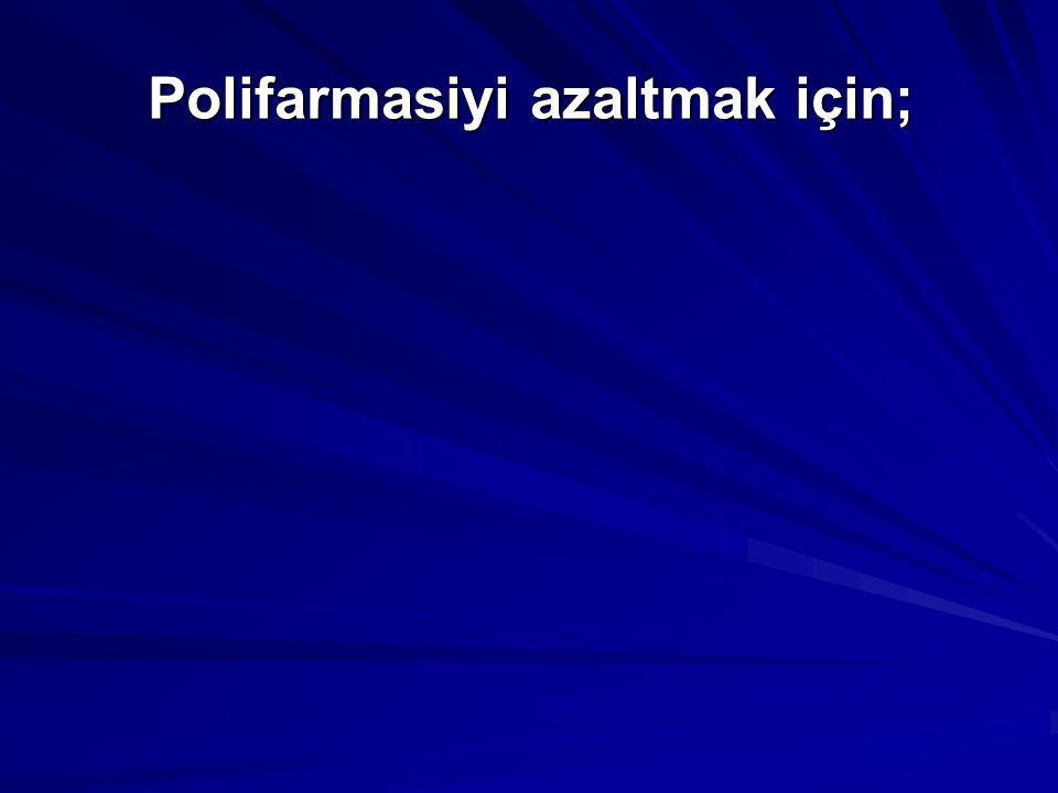 Polifarmasiyi azaltmak için;