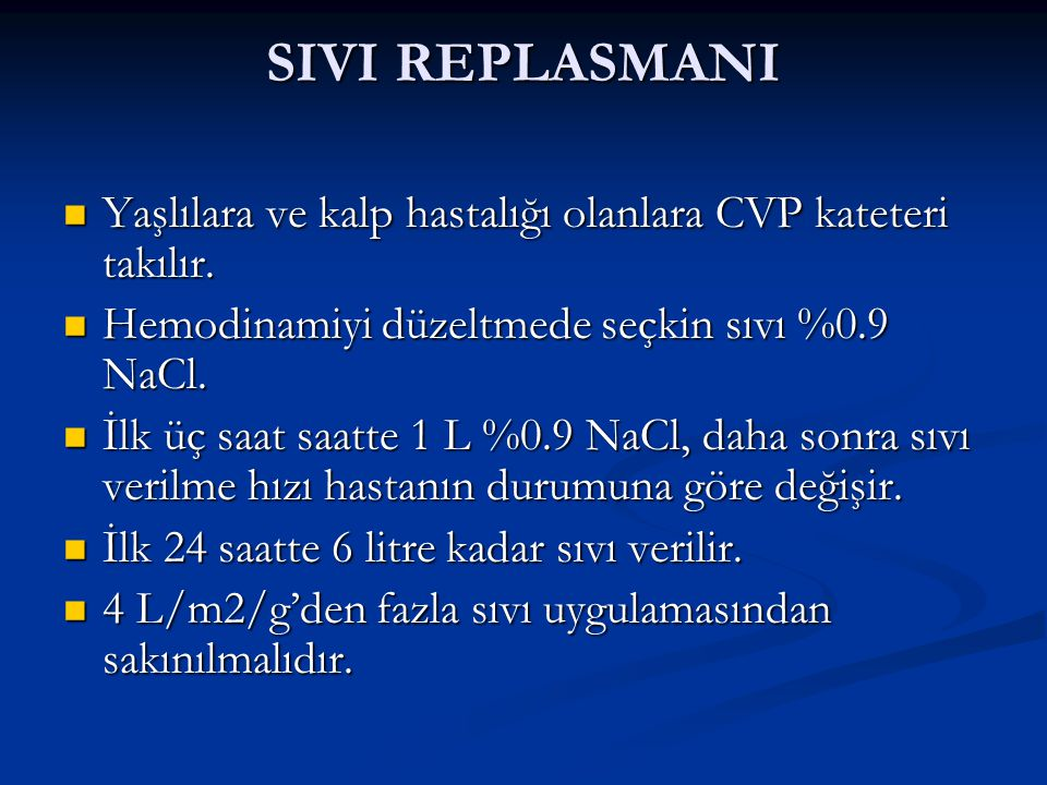SIVI REPLASMANI Yaşlılara ve kalp hastalığı olanlara CVP kateteri takılır. Hemodinamiyi düzeltmede seçkin sıvı %0.9 NaCl.