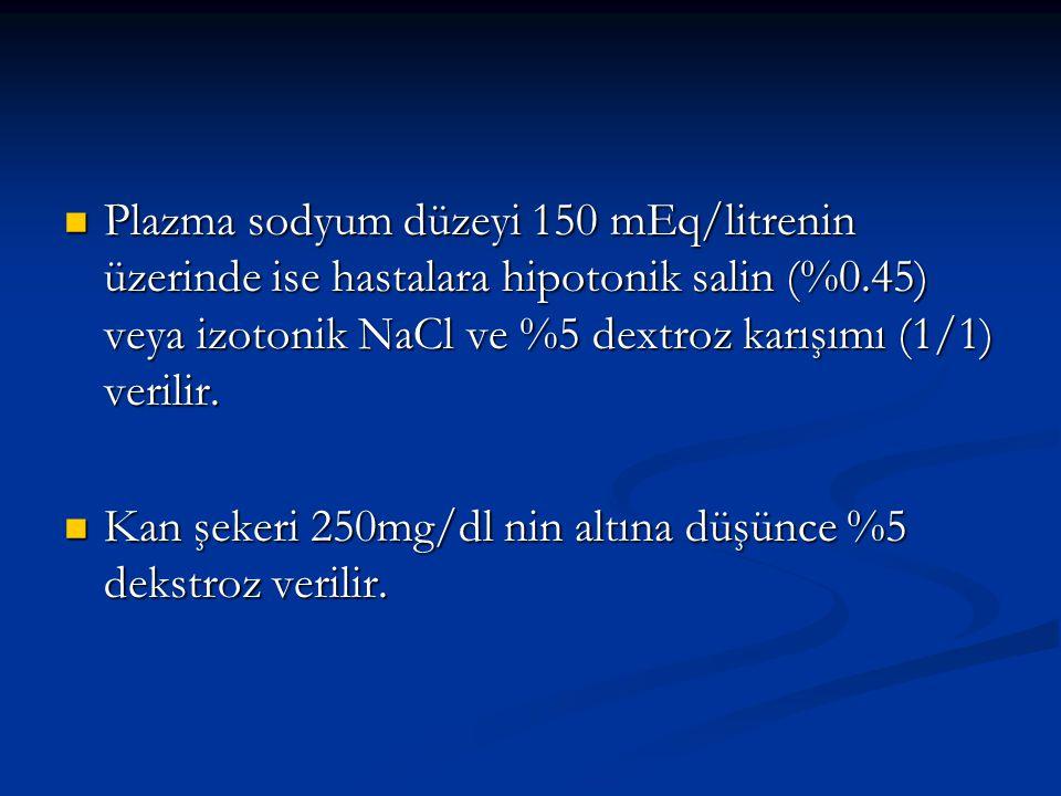 Plazma sodyum düzeyi 150 mEq/litrenin üzerinde ise hastalara hipotonik salin (%0.45) veya izotonik NaCl ve %5 dextroz karışımı (1/1) verilir.