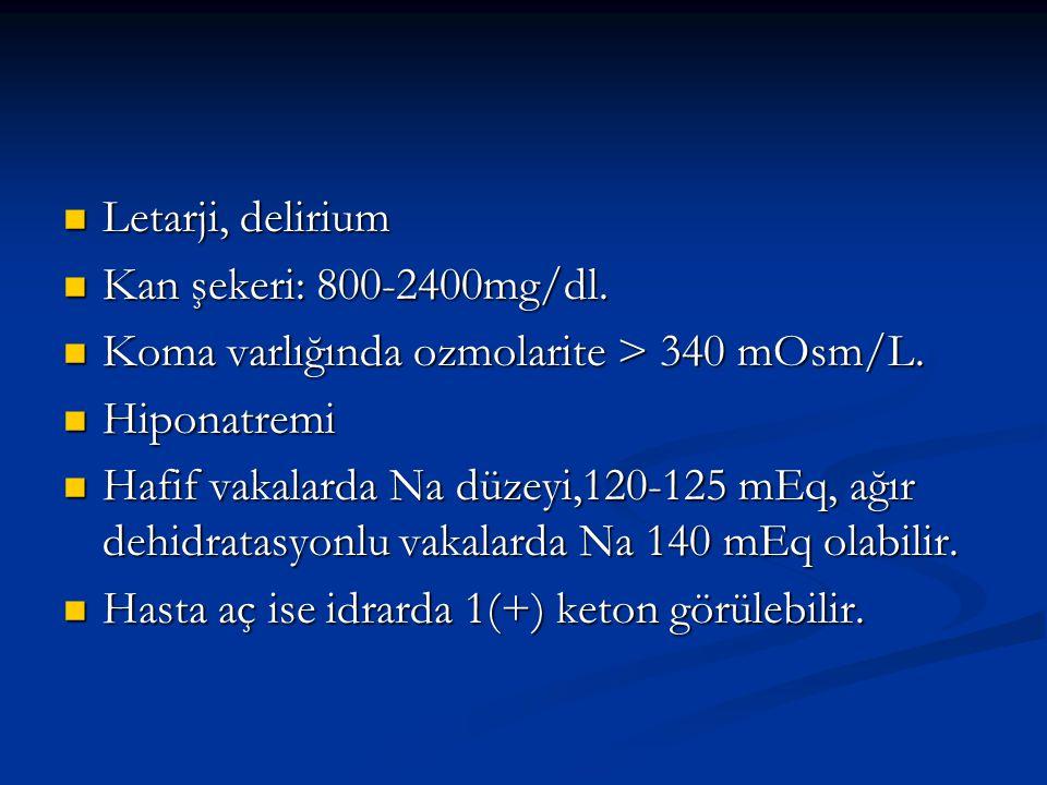 Letarji, delirium Kan şekeri: 800-2400mg/dl. Koma varlığında ozmolarite > 340 mOsm/L. Hiponatremi.